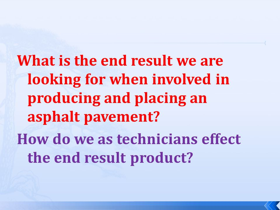 What is the end result we are looking for when involved in producing and placing an asphalt pavement How do we as technicians effect the end result product