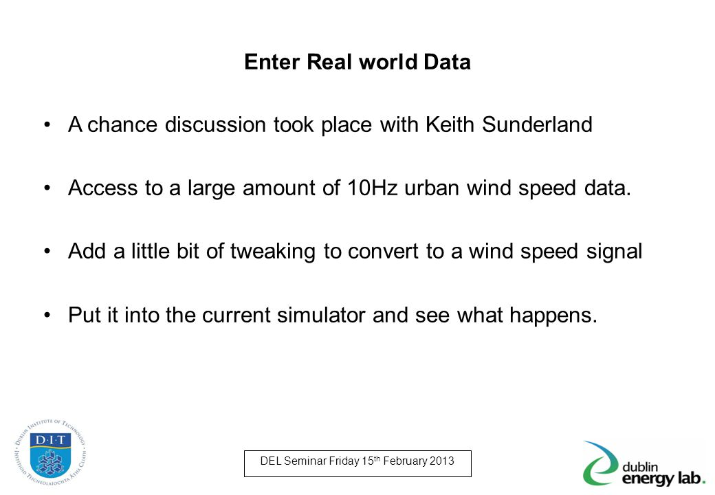 Enter Real world Data A chance discussion took place with Keith Sunderland. Access to a large amount of 10Hz urban wind speed data.
