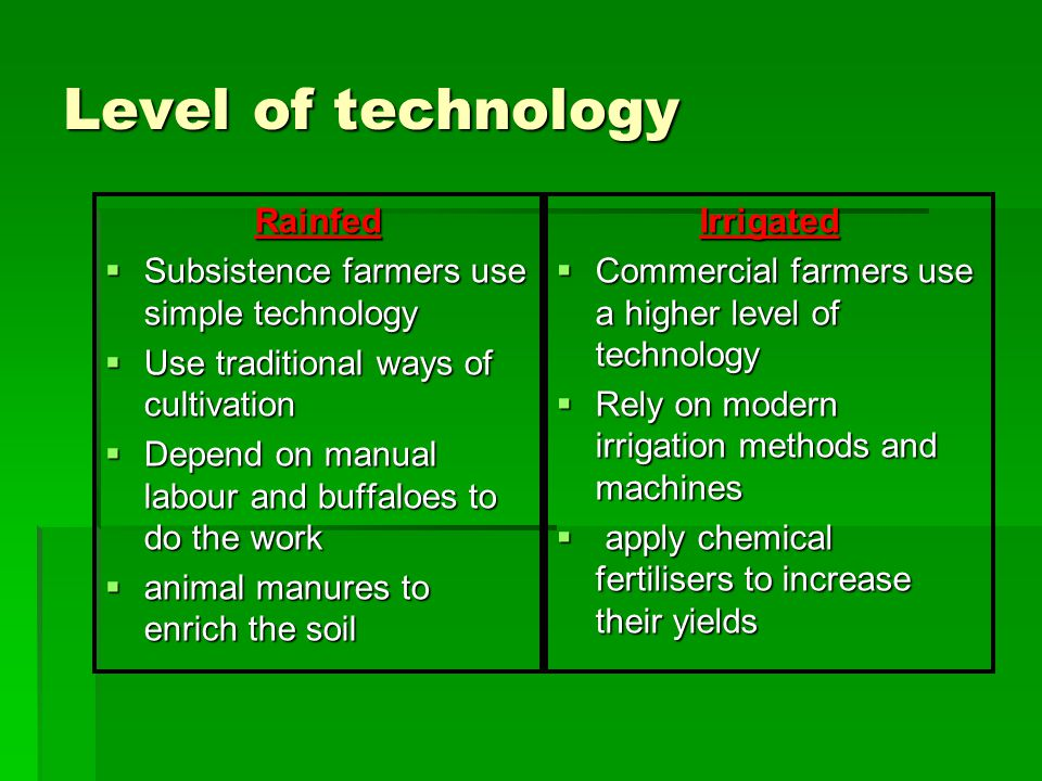 Level of technology Rainfed Subsistence farmers use simple technology