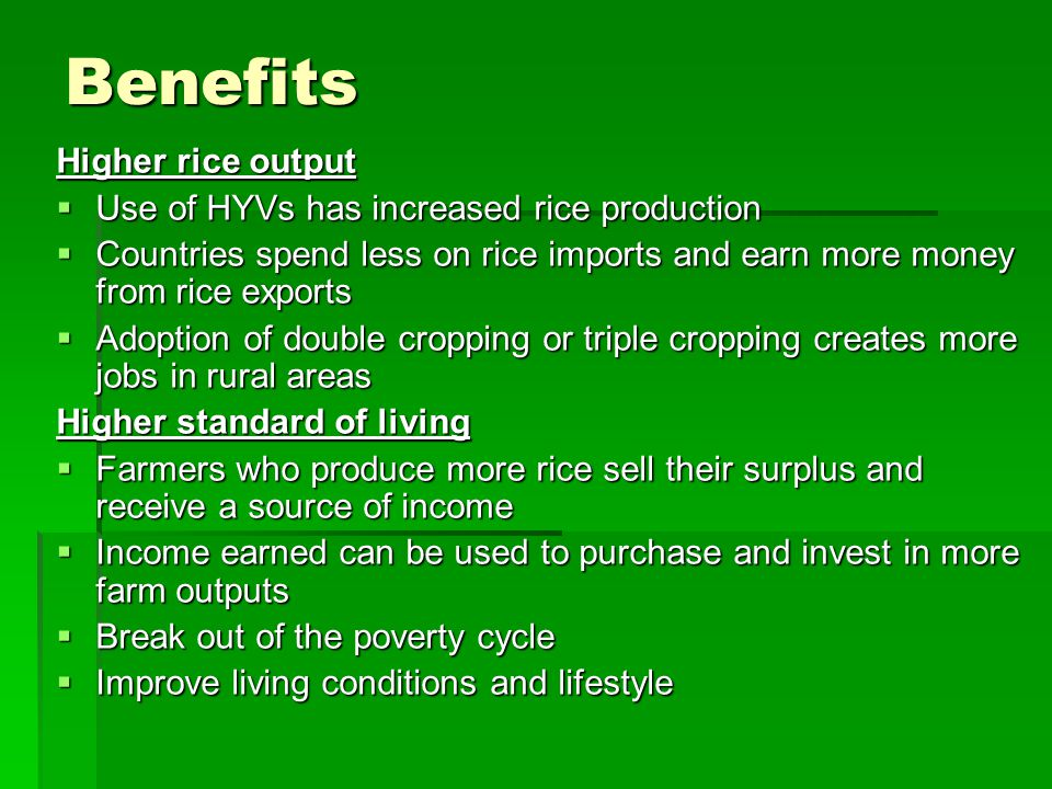 Benefits Higher rice output Use of HYVs has increased rice production