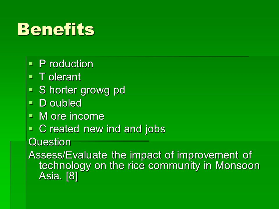 Benefits P roduction T olerant S horter growg pd D oubled M ore income