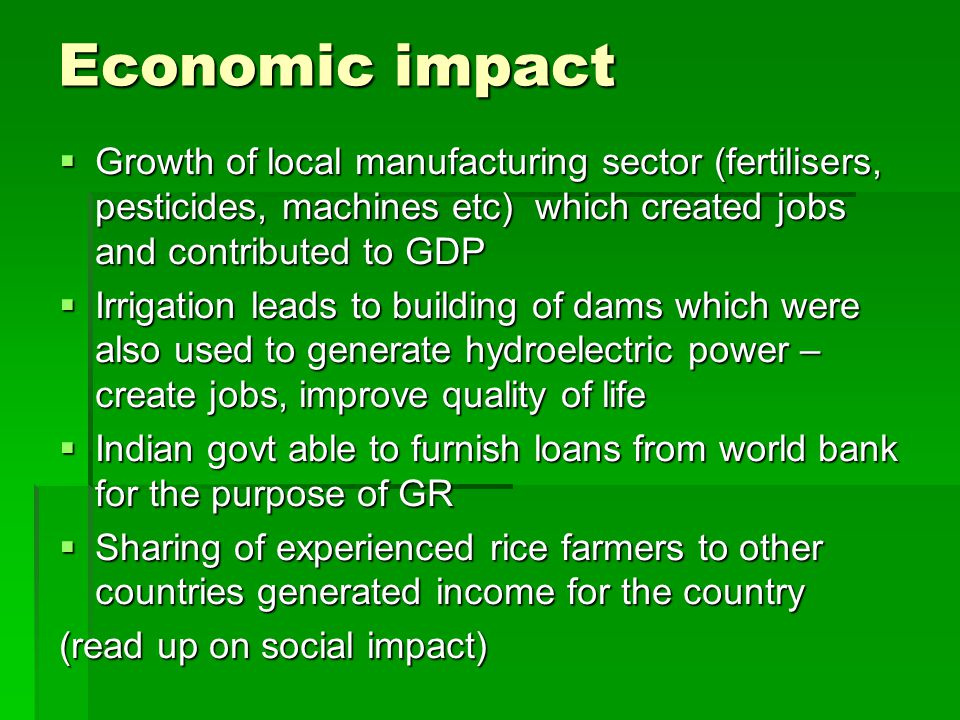 Economic impact Growth of local manufacturing sector (fertilisers, pesticides, machines etc) which created jobs and contributed to GDP.