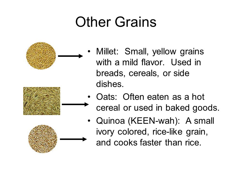 Other Grains Millet: Small, yellow grains with a mild flavor. Used in breads, cereals, or side dishes.