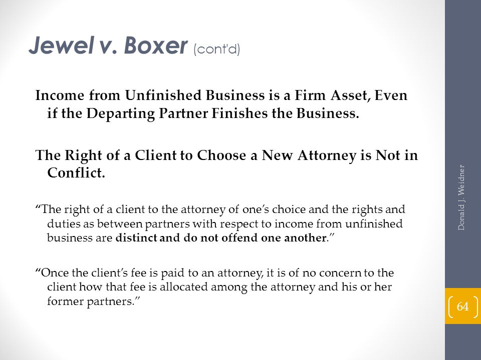 Jewel v. Boxer (cont d) Income from Unfinished Business is a Firm Asset, Even if the Departing Partner Finishes the Business.