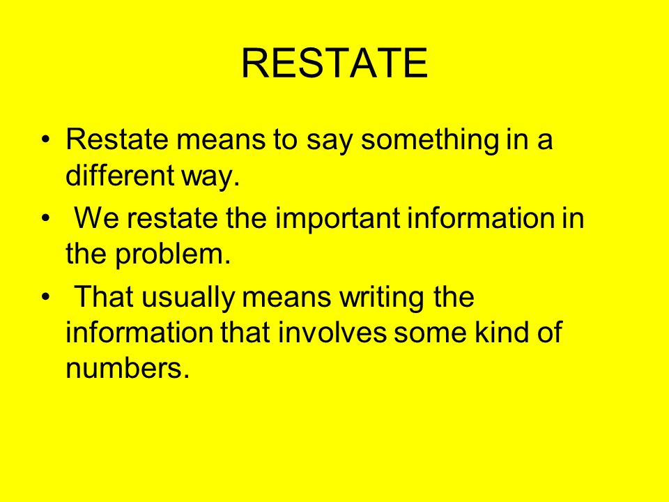 RESTATE Restate means to say something in a different way.