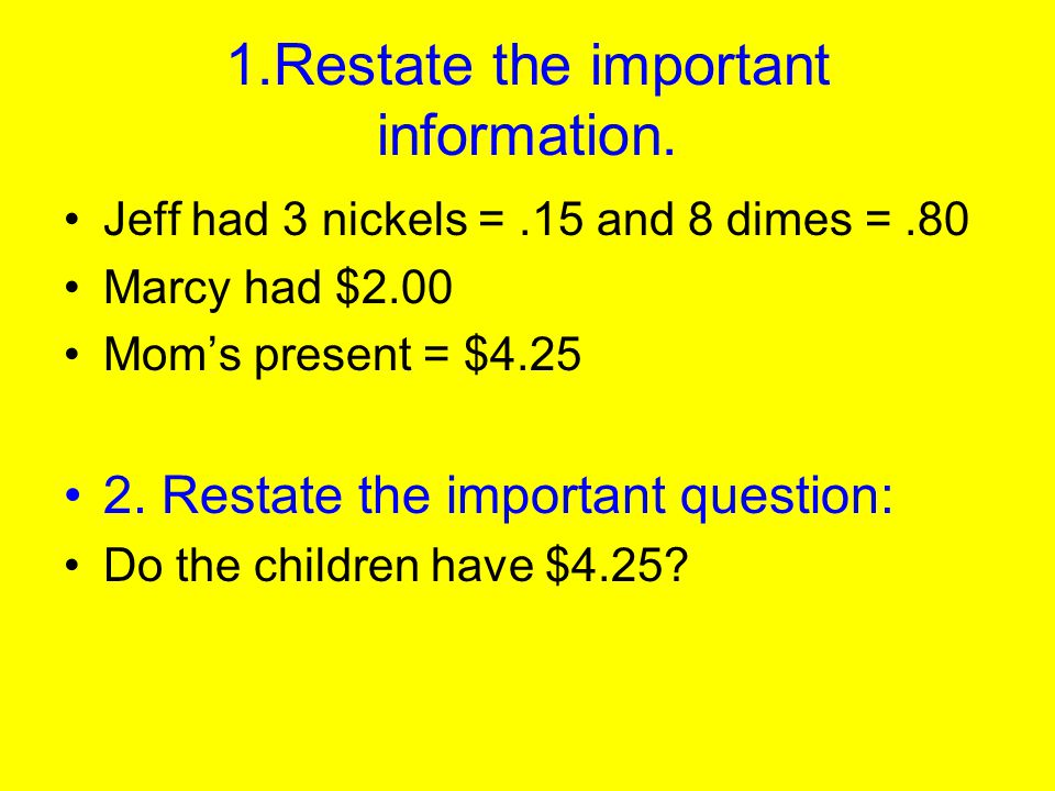 1.Restate the important information.
