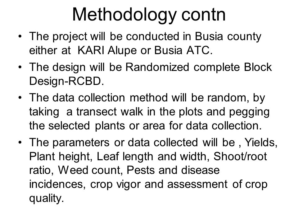 Methodology contn The project will be conducted in Busia county either at KARI Alupe or Busia ATC.