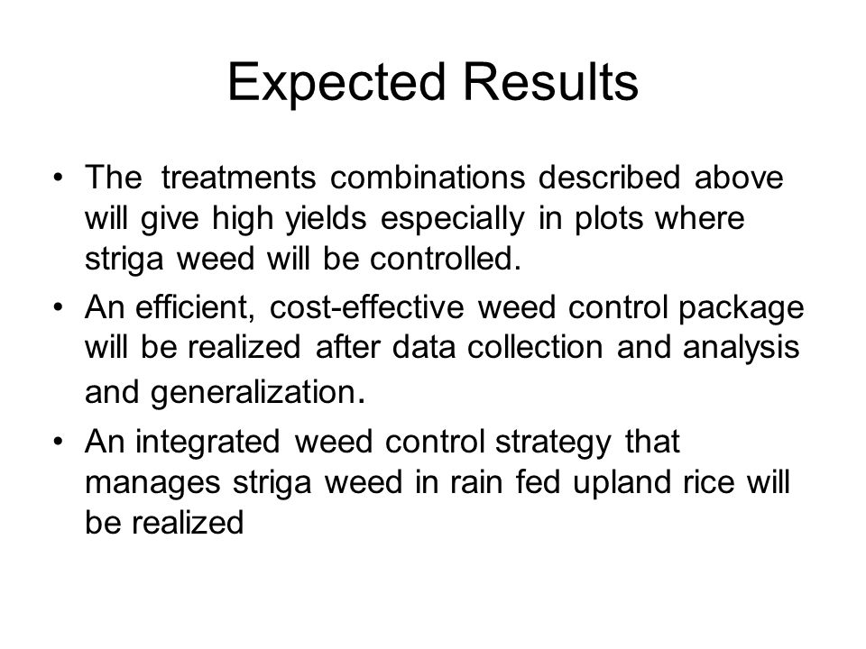 Expected Results The treatments combinations described above will give high yields especially in plots where striga weed will be controlled.