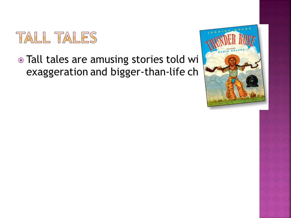 Tall Tales Tall tales are amusing stories told with great exaggeration and bigger-than-life characters.