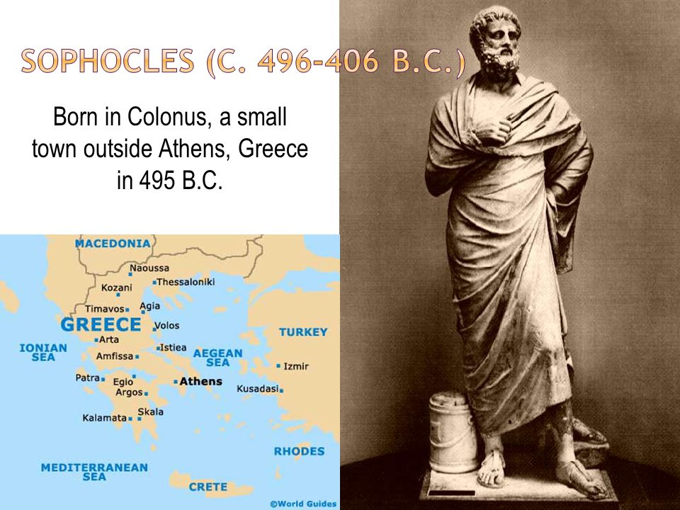 Born in Colonus, a small town outside Athens, Greece in 495 B.C.