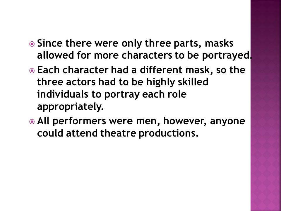 Since there were only three parts, masks allowed for more characters to be portrayed.