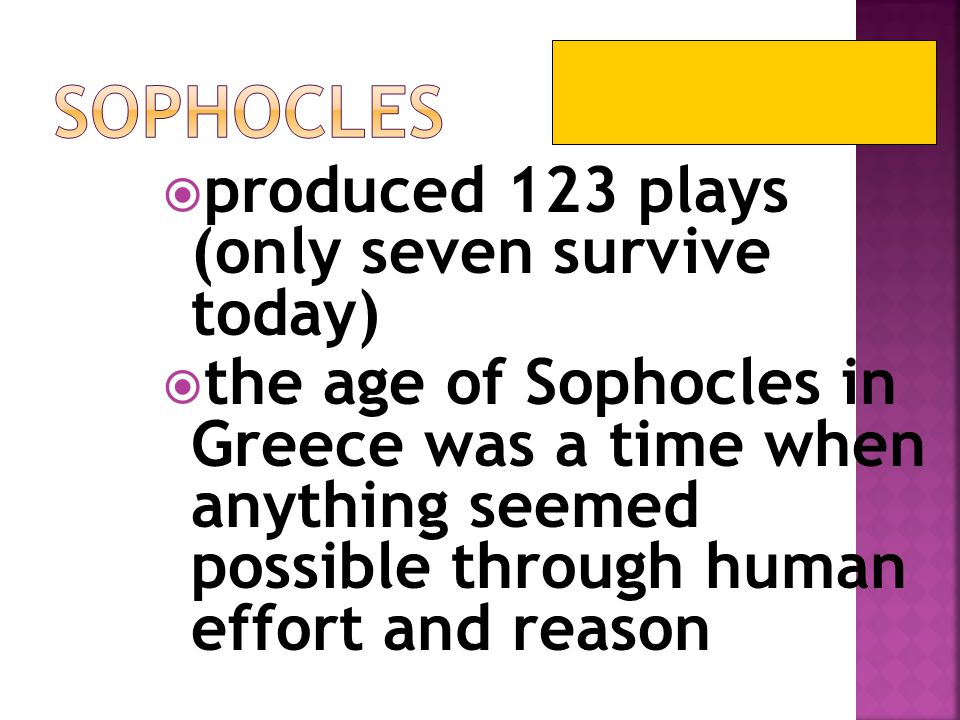 Sophocles produced 123 plays (only seven survive today)