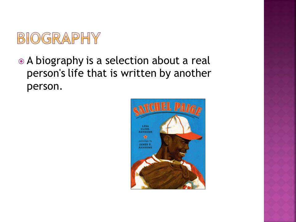Biography A biography is a selection about a real person s life that is written by another person.
