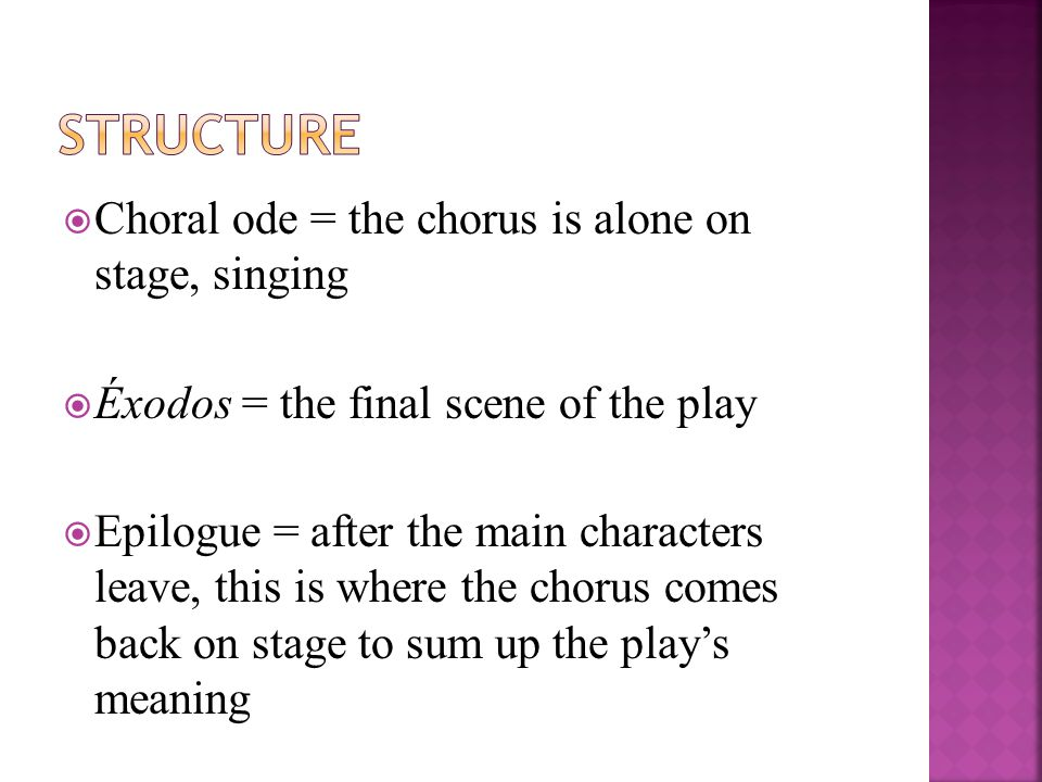 Structure Choral ode = the chorus is alone on stage, singing