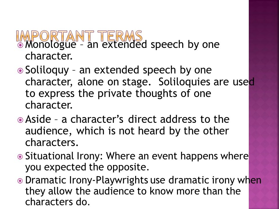 Important Terms Monologue – an extended speech by one character.