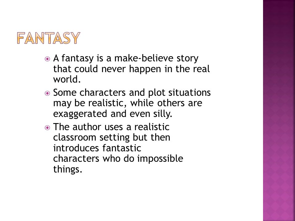 Fantasy A fantasy is a make-believe story that could never happen in the real world.