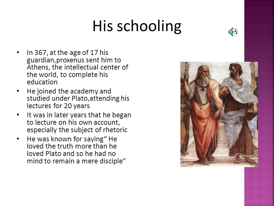 His schooling In 367, at the age of 17 his guardian,proxenus sent him to Athens, the intellectual center of the world, to complete his education.