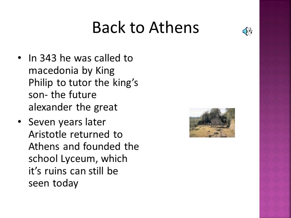 Back to Athens In 343 he was called to macedonia by King Philip to tutor the king's son- the future alexander the great.