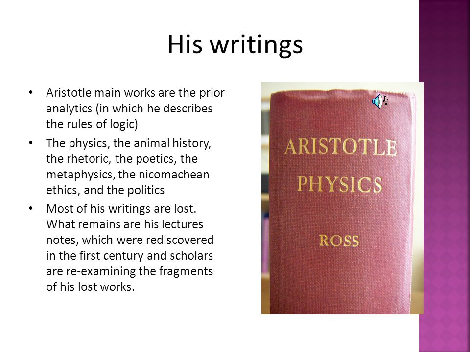 His writings Aristotle main works are the prior analytics (in which he describes the rules of logic)‏
