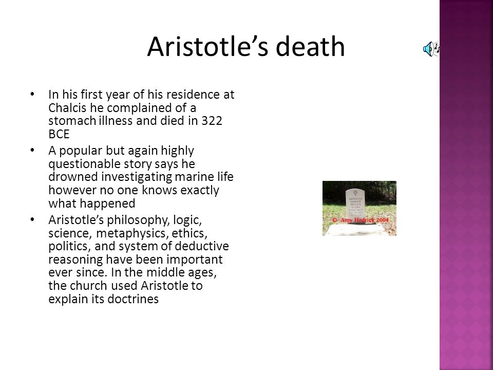Aristotle's death In his first year of his residence at Chalcis he complained of a stomach illness and died in 322 BCE.
