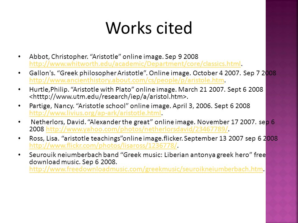 Works cited Abbot, Christopher. Aristotle online image. Sep 9 2008 http://www.whitworth.edu/academic/Department/core/classics.html.