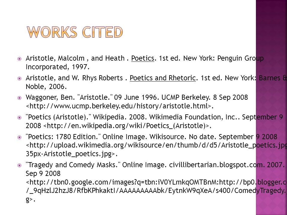 Works Cited Aristotle, Malcolm , and Heath . Poetics. 1st ed. New York: Penguin Group Incorporated, 1997.