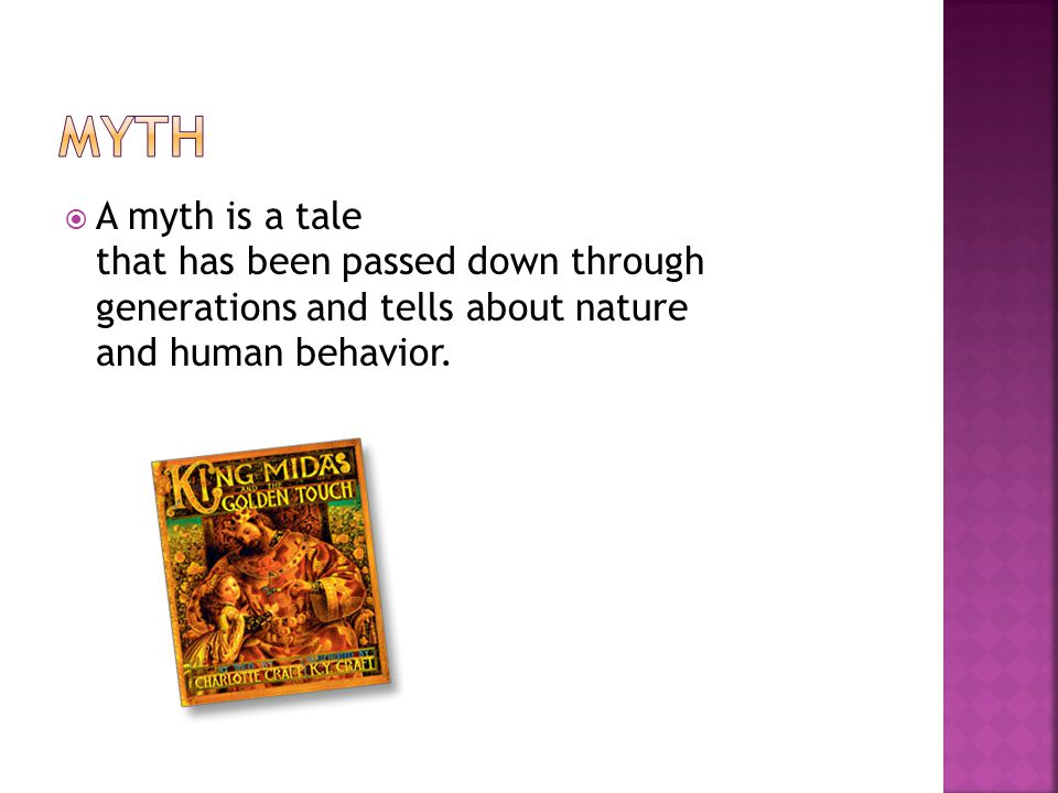 Myth A myth is a tale that has been passed down through generations and tells about nature and human behavior.