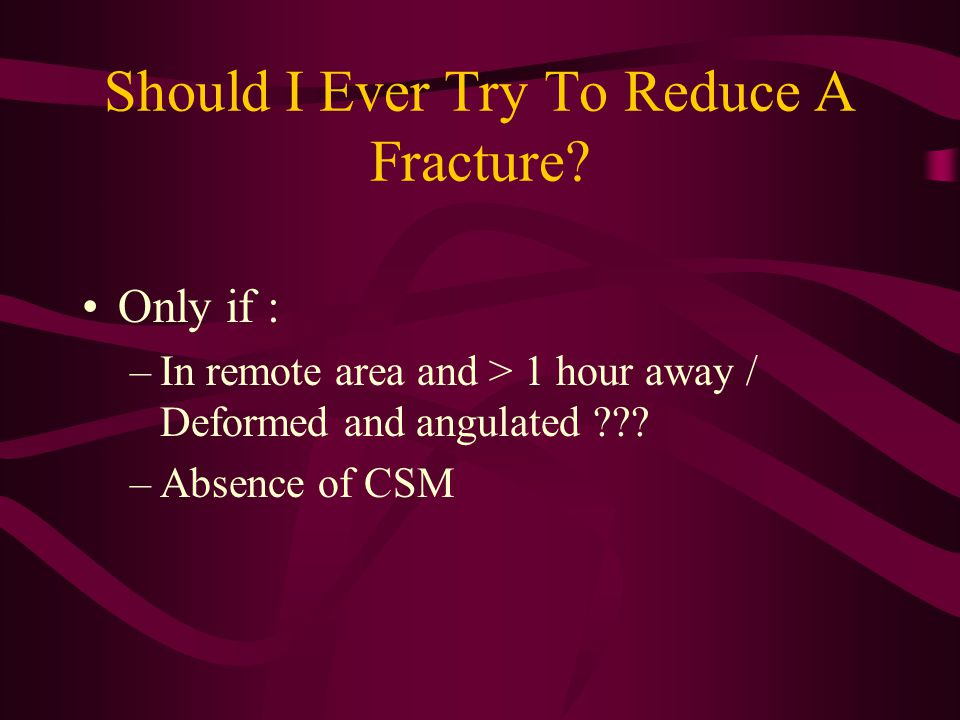 Should I Ever Try To Reduce A Fracture