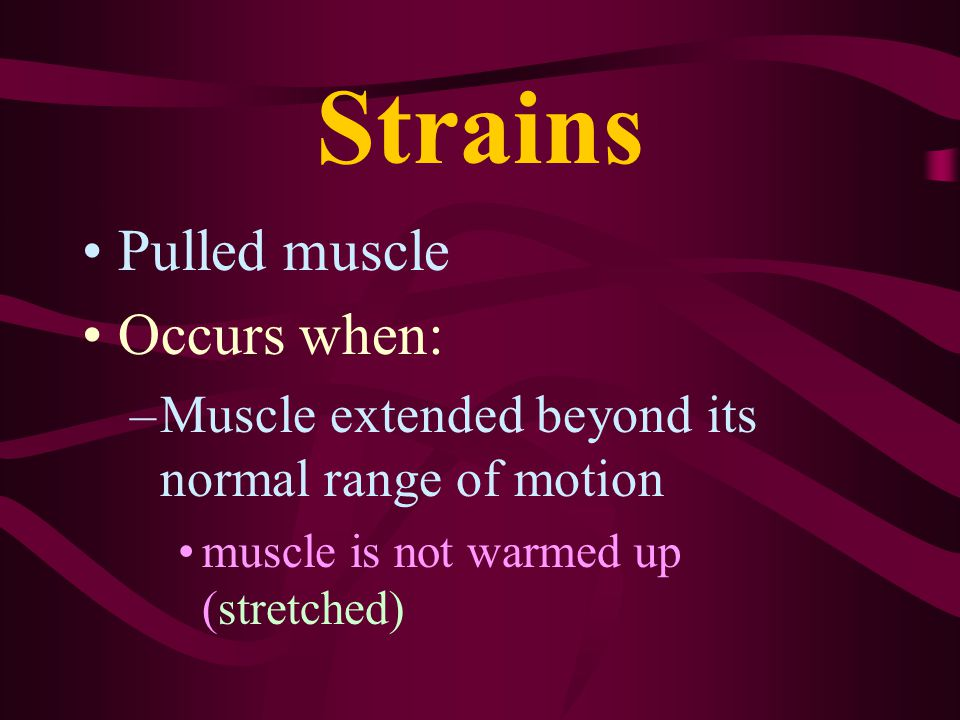 Strains Pulled muscle Occurs when: