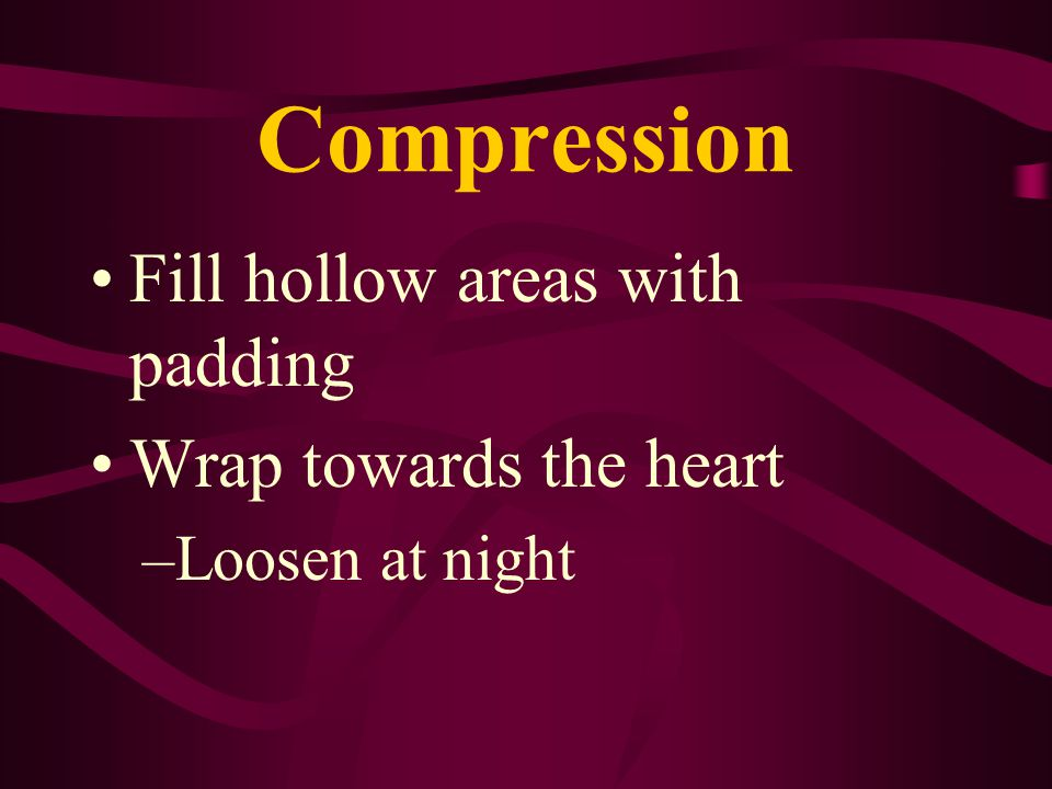 Compression Fill hollow areas with padding Wrap towards the heart
