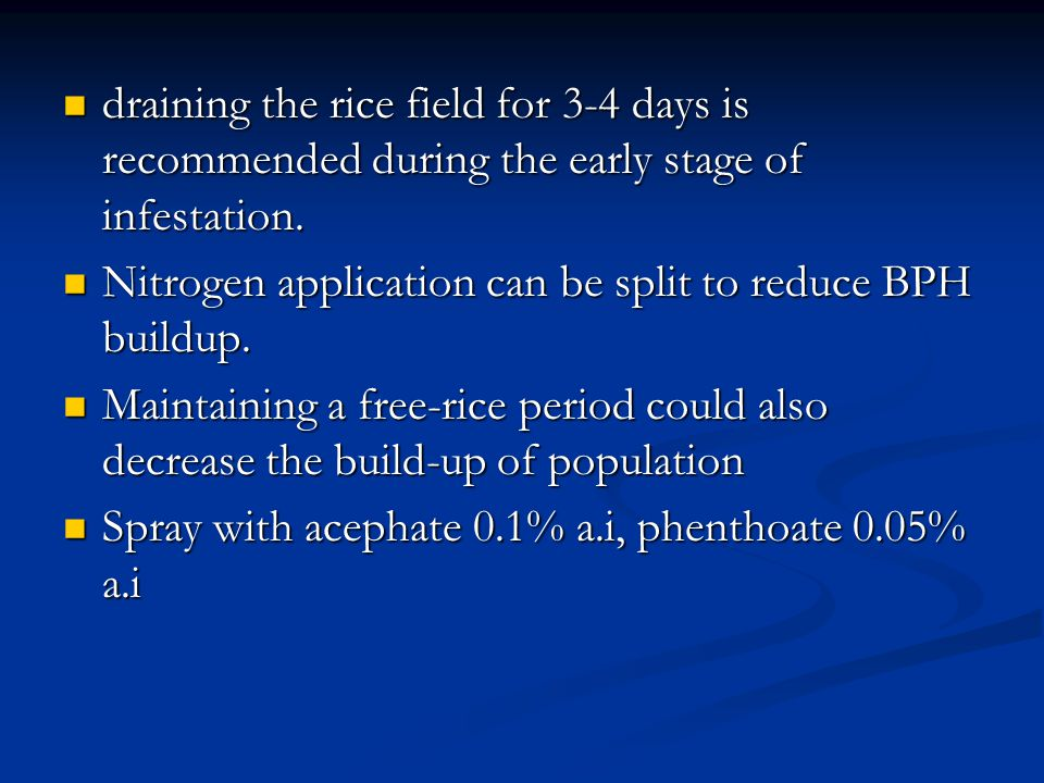 draining the rice field for 3-4 days is recommended during the early stage of infestation.