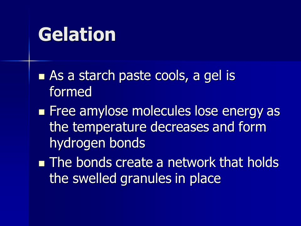 Gelation As a starch paste cools, a gel is formed