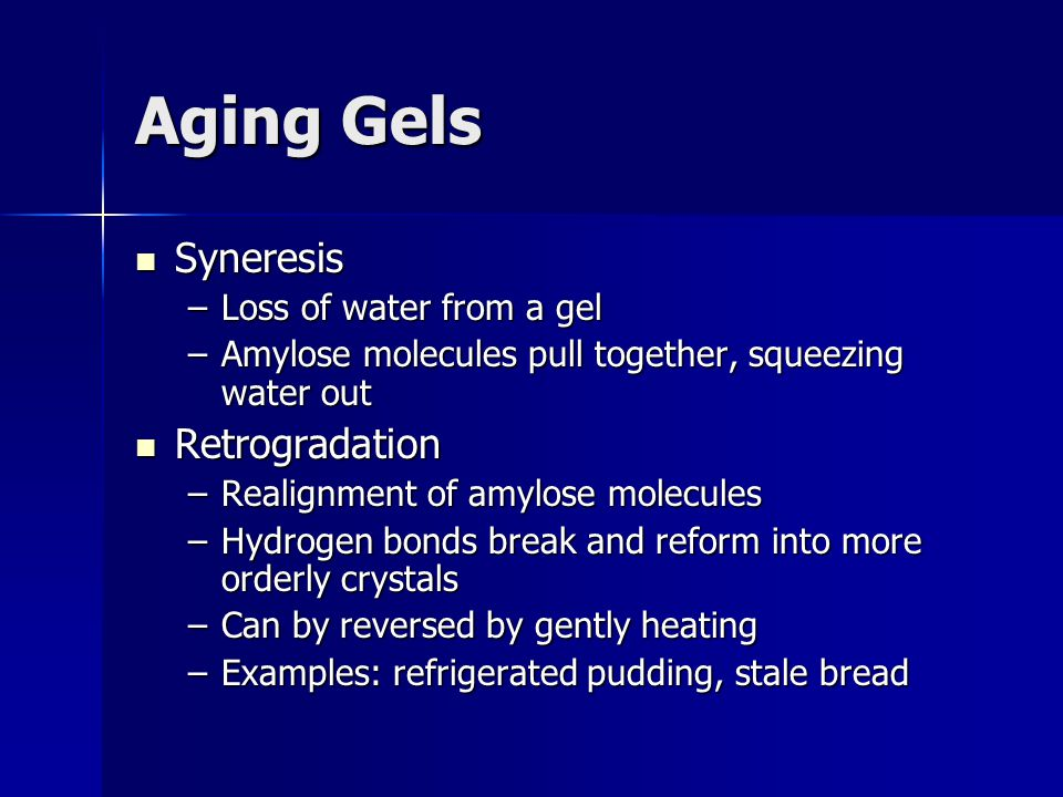 Aging Gels Syneresis Retrogradation Loss of water from a gel