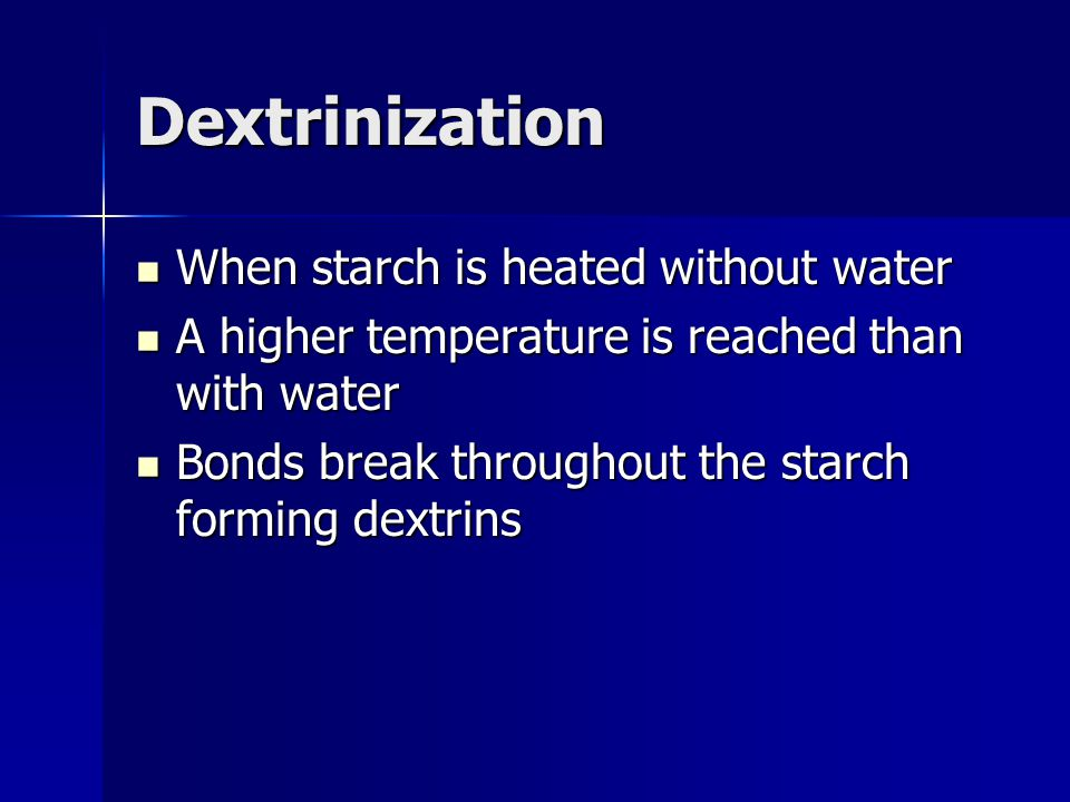 Dextrinization When starch is heated without water