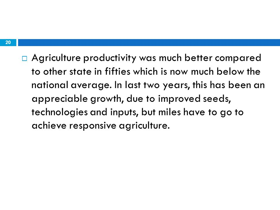 Agriculture productivity was much better compared to other state in fifties which is now much below the national average.