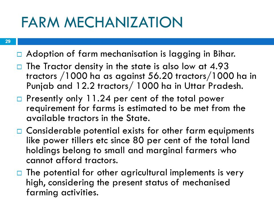 FARM MECHANIZATION Adoption of farm mechanisation is lagging in Bihar.