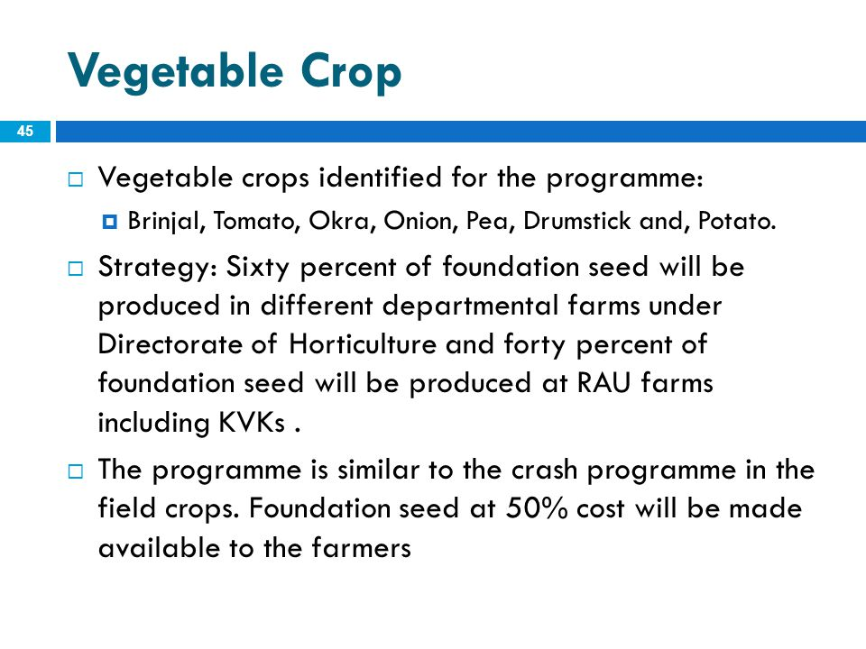 Vegetable Crop Vegetable crops identified for the programme: