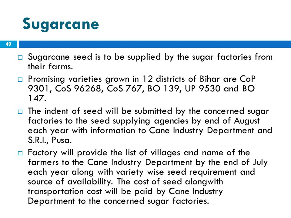 Sugarcane Sugarcane seed is to be supplied by the sugar factories from their farms.