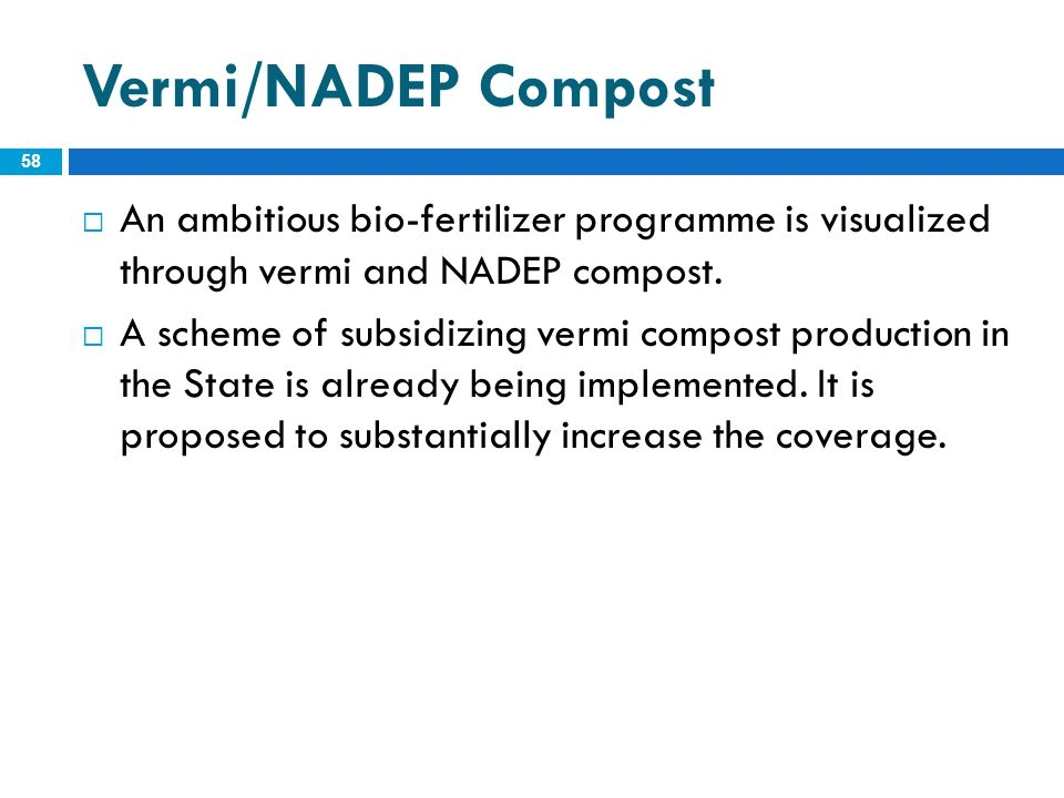 Vermi/NADEP Compost An ambitious bio-fertilizer programme is visualized through vermi and NADEP compost.