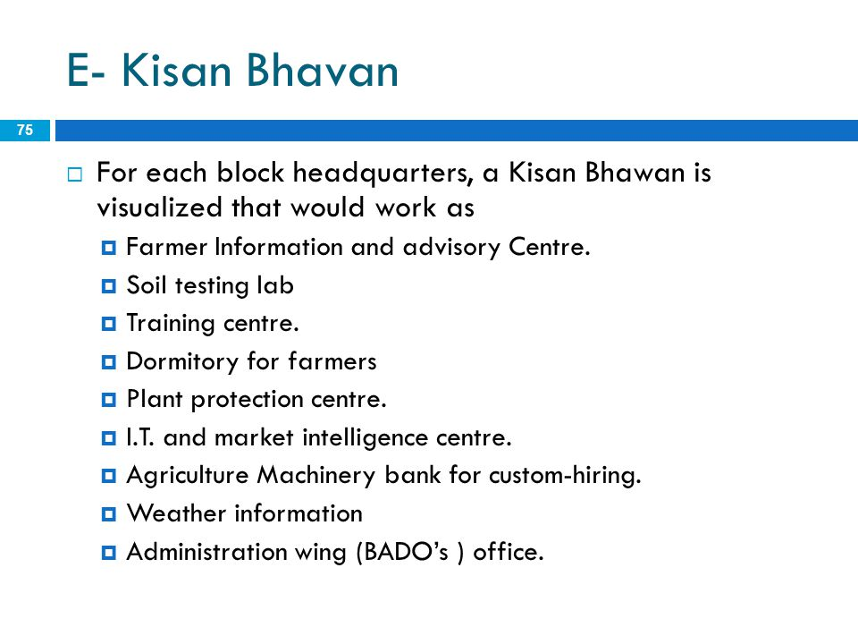 E- Kisan Bhavan For each block headquarters, a Kisan Bhawan is visualized that would work as. Farmer Information and advisory Centre.