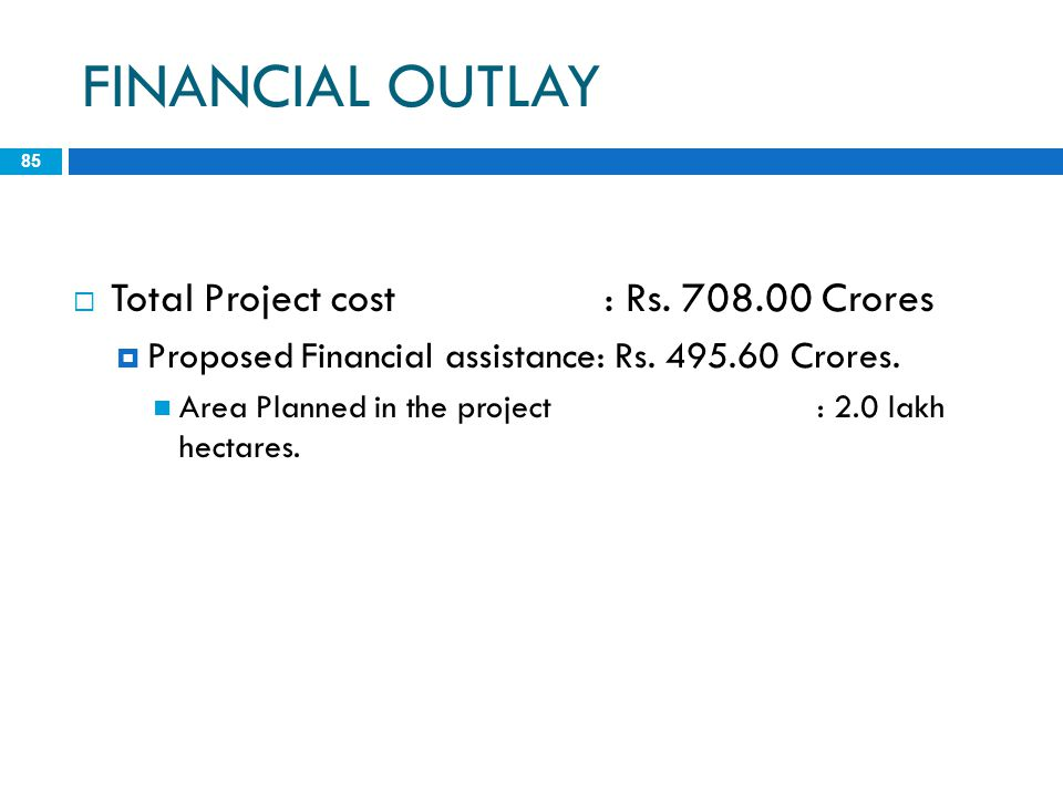 FINANCIAL OUTLAY Total Project cost : Rs. 708.00 Crores