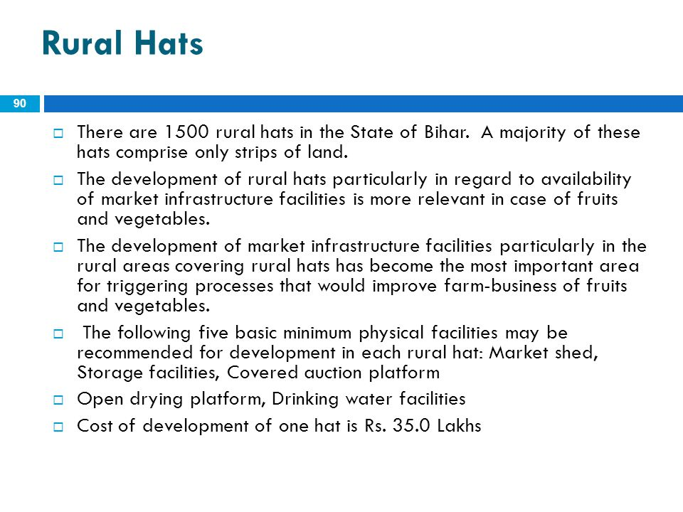 Rural Hats There are 1500 rural hats in the State of Bihar. A majority of these hats comprise only strips of land.