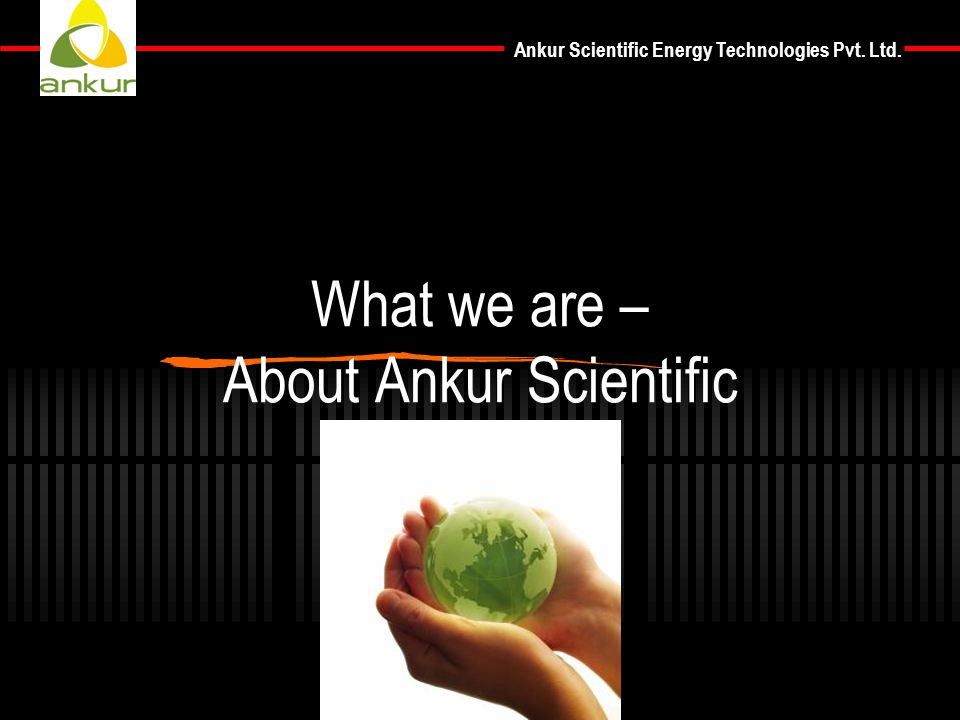 What we are – About Ankur Scientific