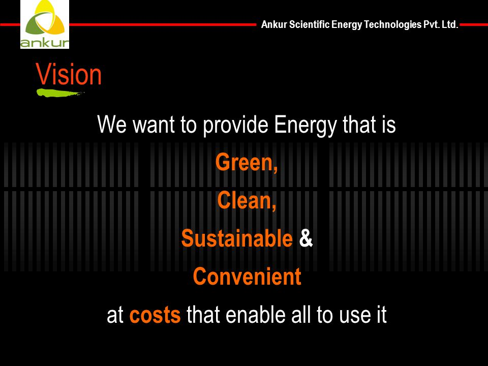 Vision We want to provide Energy that is Green, Clean, Sustainable &