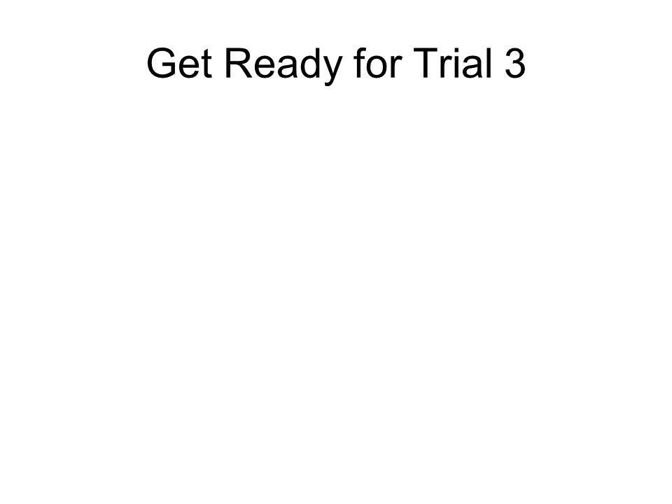 Get Ready for Trial 3