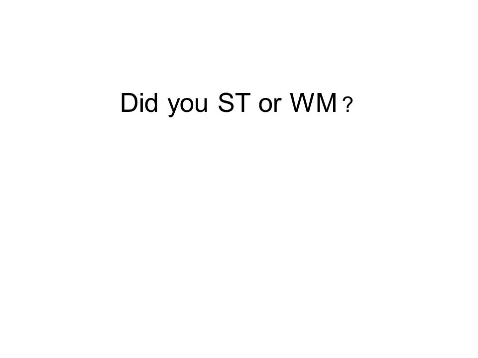 Did you ST or WM?