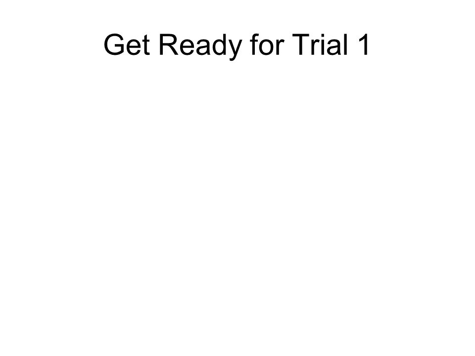 Get Ready for Trial 1