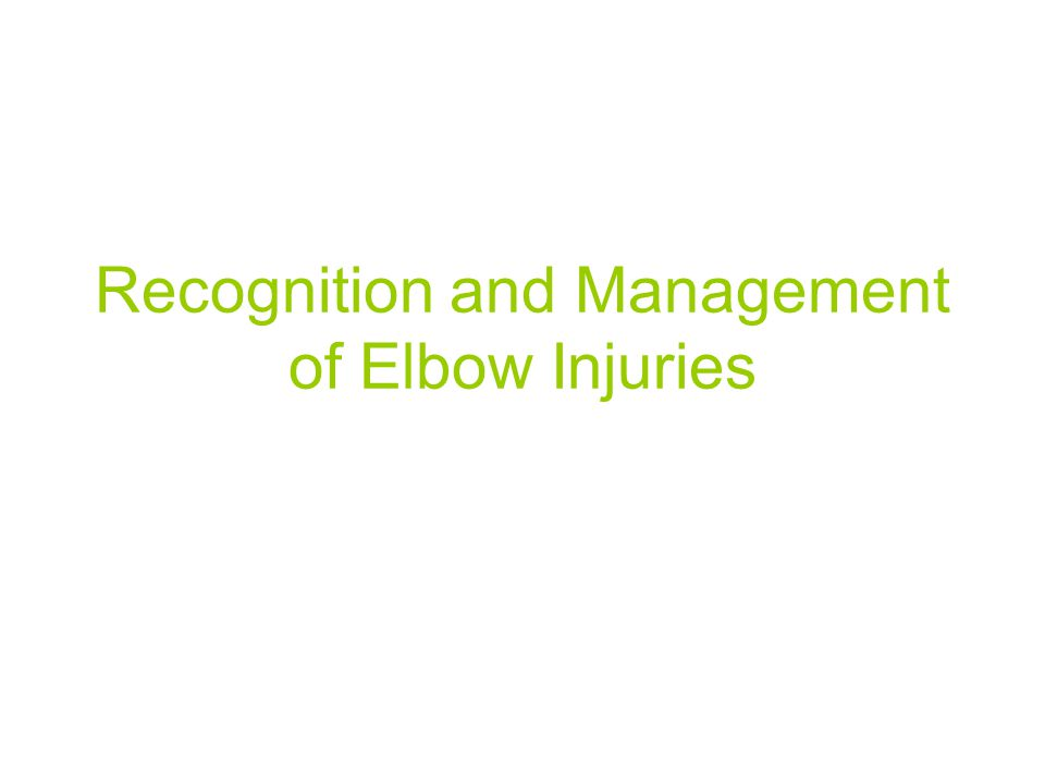 Recognition and Management of Elbow Injuries