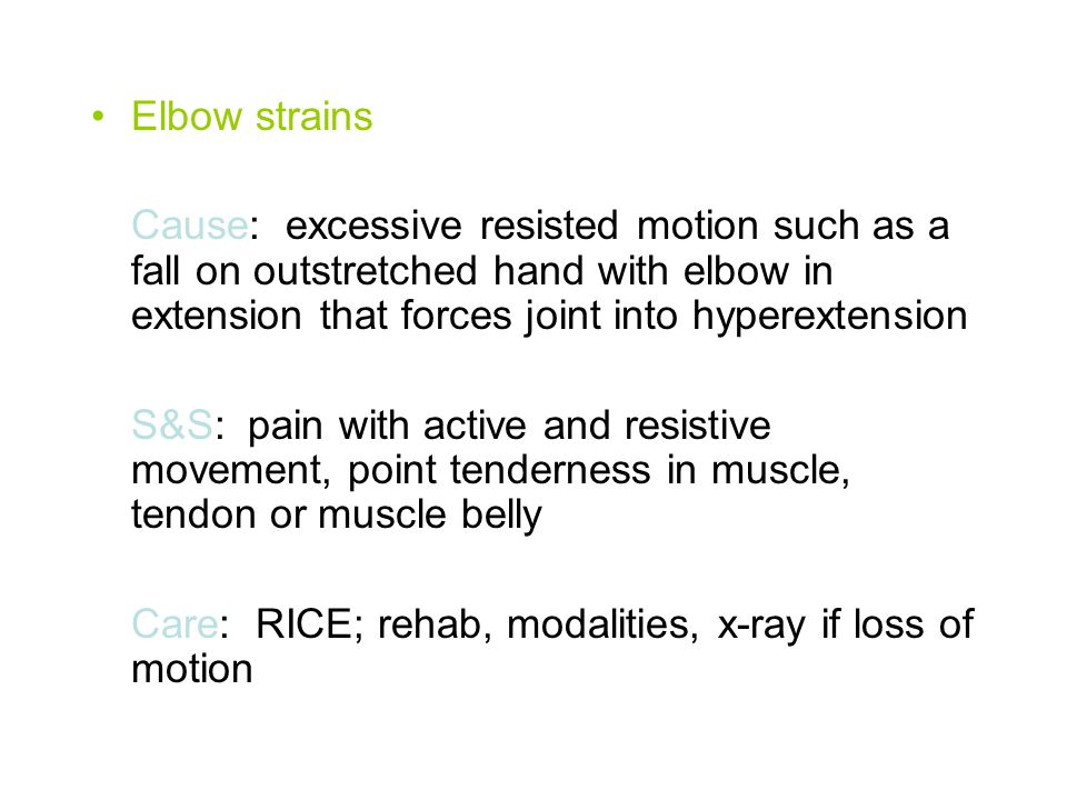 Elbow strains Cause: excessive resisted motion such as a fall on outstretched hand with elbow in extension that forces joint into hyperextension.
