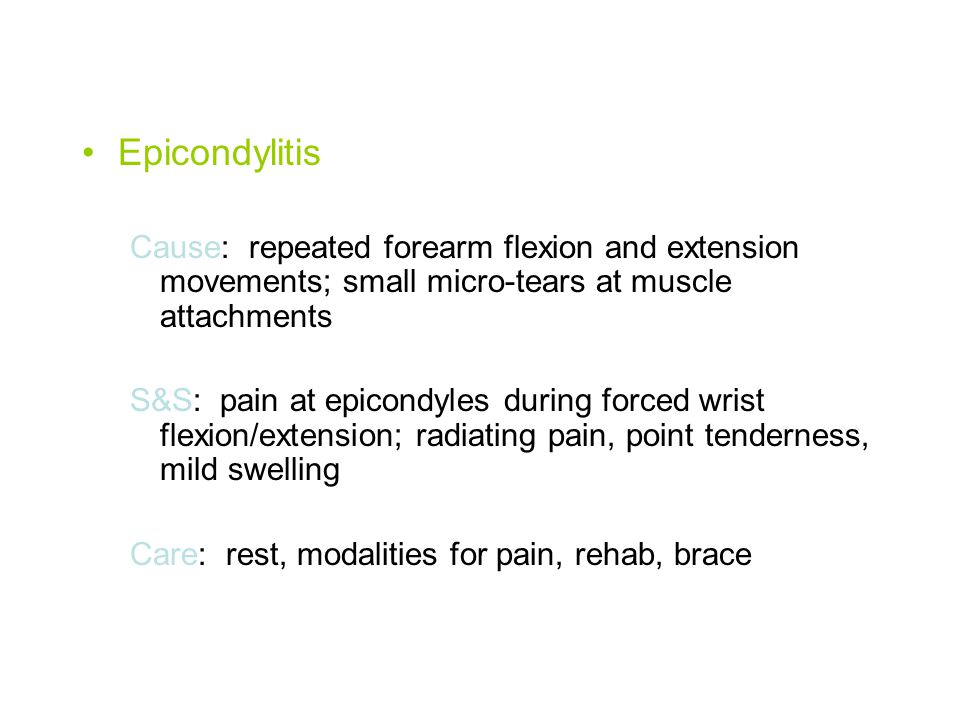 Epicondylitis Cause: repeated forearm flexion and extension movements; small micro-tears at muscle attachments.